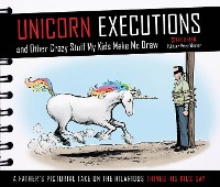 Cover Unicorn Executions and Other Crazy Stuff My Kids Make Me Draw