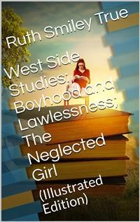 Cover West Side Studies: Boyhood and Lawlessness; The Neglected Girl