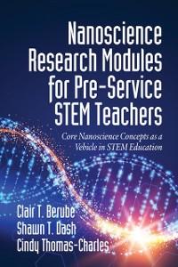 Cover Nanoscience Research Modules for Pre-Service STEM Teachers