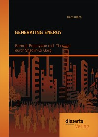 Cover GENERATING ENERGY: Burnout-Prophylaxe und -Therapie durch Shaolin-Qi Gong