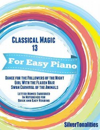 Cover Classical Magic 13 - For Easy Piano Dance for the Followers of the Night Girl With the Flaxen Hair Swan Carnival of the Animals Letter Names Embedded In Noteheads for Quick and Easy Reading