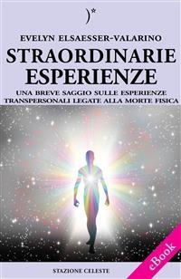 Cover Straordinarie Esperienze - Un breve saggio sulle esperienze transpersonali legate alla morte fisica
