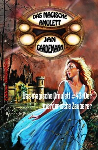 Cover Das magische Amulett #43: Der mörderische Zauberer