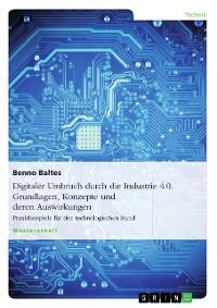 Cover Digitaler Umbruch durch die Industrie 4.0. Grundlagen, Konzepte und deren Auswirkungen