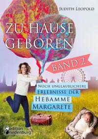 Cover Zu Hause geboren Band 2 - Noch unglaublichere Erlebnisse der Hebamme Margarete
