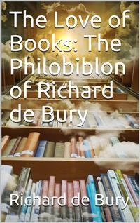 Cover The Love of Books: The Philobiblon of Richard de Bury