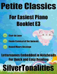 Cover Petite Classics for Easiest Piano Booklet E3 – Clair De Lune Finale Carnival of the Animals Round Moors Revenge Letter Names Embedded In Noteheads for Quick and Easy Reading