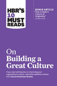 "Cover HBR's 10 Must Reads on Building a Great Culture (with bonus article ""How to Build a Culture of Originality"" by Adam Grant)"