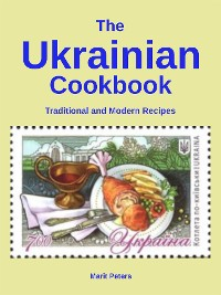 Cover The Ukrainian Cookbook Traditional and Modern Recipes