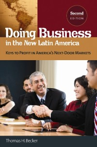 Cover Doing Business in the New Latin America: Keys to Profit in America's Next-Door Markets, 2nd Edition