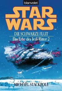 Cover Star Wars. Das Erbe der Jedi-Ritter 2. Die schwarze Flut -