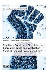Cover Streitbare Demokratie. Ein politisches Konzept zwischen demokratischer Verpflichtung und Meinungsfreiheit?