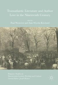 Cover Transatlantic Literature and Author Love in the Nineteenth Century