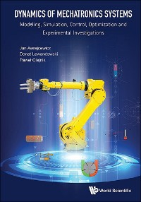 Cover Dynamics Of Mechatronics Systems: Modeling, Simulation, Control, Optimization And Experimental Investigations