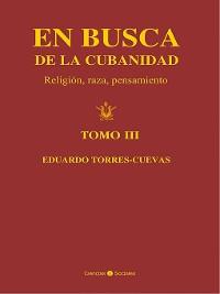 Cover En busca de la cubanidad. Religión, Raza, Pensamiento. (Tomo III)