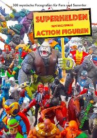 """Cover """"110 dramatische Superhelden und Superschurken Action Figuren"""""""