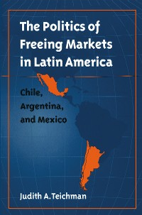 Cover The Politics of Freeing Markets in Latin America