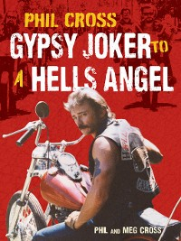 Cover Phil Cross: Gypsy Joker to a Hells Angel
