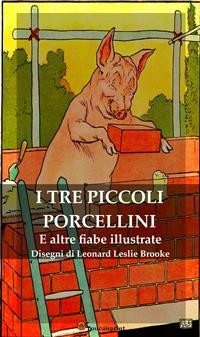 Cover I Tre Piccoli Porcellini e Altre Fiabe Illustrate