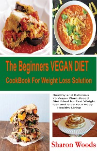 Cover The Beginners Vegan Diet CookBook For Weight Loss Solution