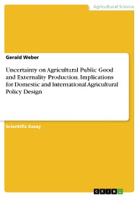 Cover Uncertainty on Agricultural Public Good and Externality Production. Implications for Domestic and International Agricultural Policy Design