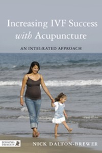 Cover Increasing IVF Success with Acupuncture
