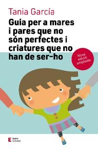 Cover Guia per a mares i pares que no són perfectes i criatures que no han de ser-ho