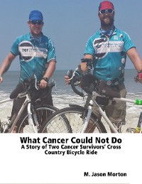 Cover What Cancer Could Not Do: A Story of Two Cancer Survivors' Cross Country Bicycle Ride