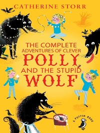 Cover The Complete Adventures of Clever Polly and the Stupid Wolf