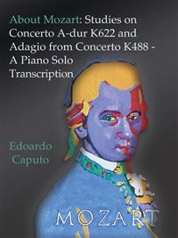 Cover About Mozart: Studies on Concerto A-dur K622 and Adagio from Concerto K488 - A Solo Piano Trascription
