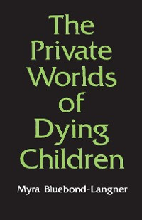 Cover The Private Worlds of Dying Children