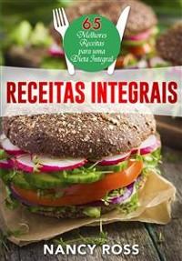 Cover Receitas Integrais: As 65 Melhores Receitas Para Uma Dieta Integral Por Nancy Ross