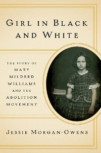 Cover Girl in Black and White: The Story of Mary Mildred Williams and the Abolition Movement