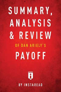 Cover Summary, Analysis & Review of Dan Ariely's Payoff by Instaread