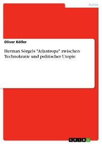"Cover Herman Sörgels ""Atlantropa"" zwischen Technokratie und politischer Utopie"