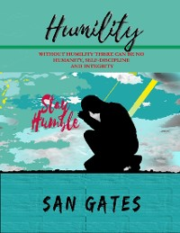 Cover Humility - Without Humility There Can Be No Humanity, Self Discipline and Integrity