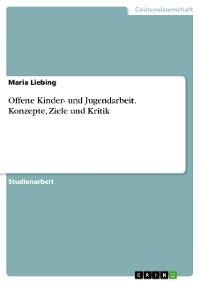 Cover Offene Kinder- und Jugendarbeit. Konzepte, Ziele und Kritik