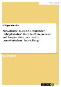 """Cover Zur Aktualität Joseph A. Schumpeter: """"Schöpferischer"""" Vater des Entrepreneurs und Prophet einer unheilvollen, """"zerstörerischen"""" Entwicklung?"""