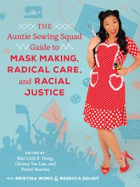 Cover The Auntie Sewing Squad Guide to Mask Making, Radical Care, and Racial Justice