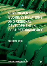 Cover Government-Business Relations and Regional Development in Post-Reform Mexico