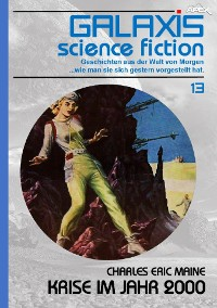 Cover GALAXIS SCIENCE FICTION, Band 13: KRISE IM JAHR 2000