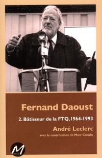 Cover Fernand Daoust 02 : Batisseur de la FTQ, 1964-1993