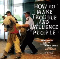 Cover How to Make Trouble and Influence People