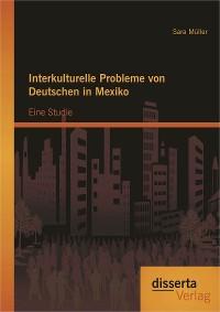 Cover Interkulturelle Probleme von Deutschen in Mexiko: Eine Studie