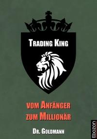 Cover Trading King - vom Anfänger zum Millionär