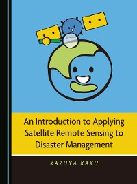 Cover An Introduction to Applying Satellite Remote Sensing to Disaster Management