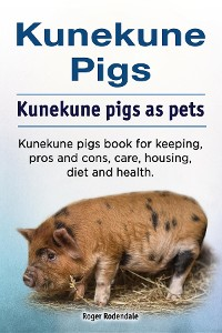 Cover Kunekune pigs. Kunekune pigs as pets. Kunekune pigs book for keeping, pros and cons, care, housing, diet and health.