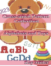 Cover Cross-stitch Pattern Collection: Alphabets and Toys. Counted Cross-stitching for Beginners