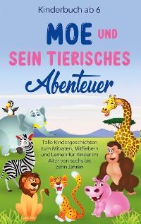 Cover Kinderbuch ab 6 Jahren: Moe und sein tierisches Abenteuer - Tolle Kindergeschichten zum Mitraten, Mitfiebern und Lernen für Kinder im Alter von sechs bis zehn Jahren