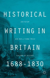 Cover Historical Writing in Britain, 1688-1830